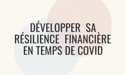 RETOUR SUR LE WEBINAIRE#1 DU 6 MARS 2021:« DÉVELOPPER SA RÉSILIENCE FINANCIÈRE EN TEMPS DE COVID »